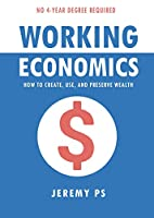 Working Economics: How to Create, Use, and Preserve Wealth