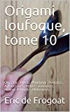 Origami loufoque: tome 10 (French Edition)