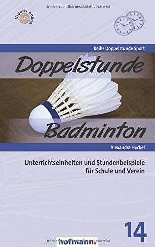 Doppelstunde Badminton: Unterrichtseinheiten und Stundenbeispiele für Schule und Verein (Doppelstunde Sport)