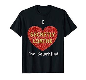 I Love Heart Secretly Loathe Colorblind Color Blind T Shirt