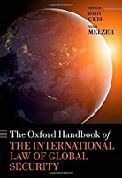 The Oxford Handbook of the International Law of Global Security (Oxford Handbooks)