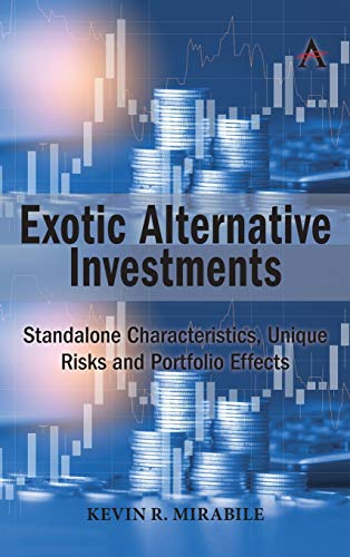 Compare Textbook Prices for Exotic Alternative Investments: Standalone Characteristics, Unique Risks and Portfolio Effects  ISBN 9781785276101 by Kevin R Mirabile