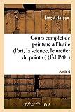 Cours complet de peinture à l'huile (l'art, la science, le métier du peintre). Partie 4 - HACH.LIVRE-BNF - 01/01/2013