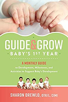 Guide & Grow: Baby's 1st Year: A Monthly Guide to Development, Milestones and Activities to Support Baby's Development by [Sharon  Drewlo]
