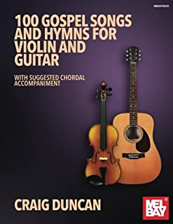 100 Gospel Songs and Hymns for Violin and Guitar: With Suggested Chordal Accompaniment