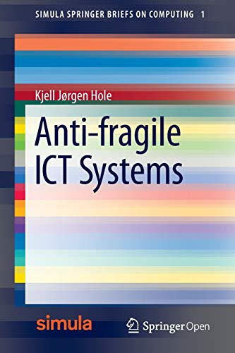 Anti-fragile ICT Systems (Simula SpringerBriefs on Computing, Band 1)