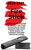 Fire Stick: 2020-2021 Complete User Guide to Unlock the True Potential Of Your Amazon Fire Stick with Alexa . 10 Coolest Tips and Tricks Included (English Edition)