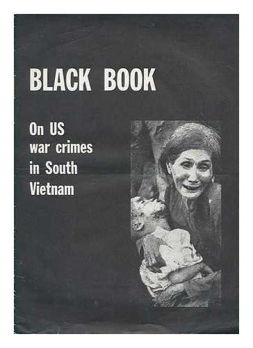 Black book / edited by the Committee for the Denunciation of War Crimes Committed by the US Imperialists and Their Henchmen in South Vietnam / with a preface by Mrs. Isabelle Blume Supplement to Bulletin 8, September 1966