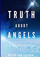 Truth About Angels: Some Good, Some Bad. A real species not of this world