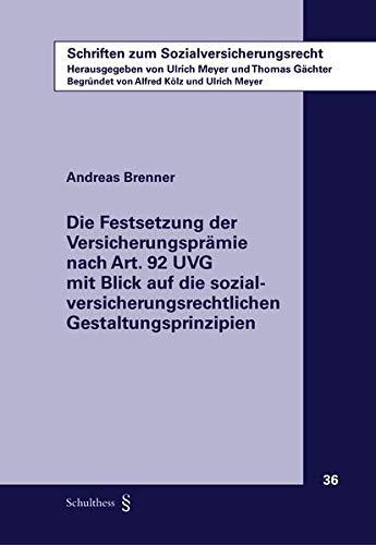 Die Festsetzung der Versicherungsprämie nach Art. 92 UVG mit Blick auf die sozialversicherungsrechtlichen Gestaltungsprinzipien (Schriften zum Sozialversicherungsrecht)
