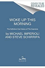 Woke Up This Morning: The Definitive Oral History of The Sopranos Kindle Edition