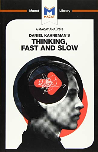 An Analysis of Daniel Kahneman's Thinking, Fast and Slow (The Macat Library)