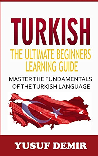 Compare Textbook Prices for Turkish : The Ultimate Beginners Learning Guide: Master The Fundamentals Of The Turkish Language Learn Turkish, Turkish Language, Turkish For Beginners  ISBN 9798742189022 by Demir, Yusuf