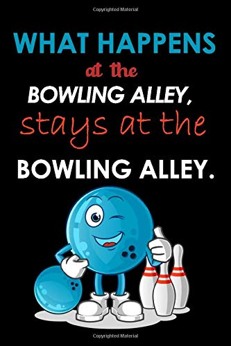 What happens at the bowling alley, stays at the bowling alley - Bowling Notebook: Funny gifts for bowlers, blank lined notebook for bowling lovers