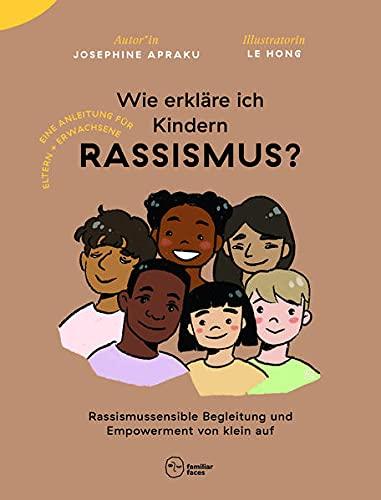 Wie erkläre ich Kindern Rassismus?: Rassismussensible Begleitung und Empowerment von klein auf