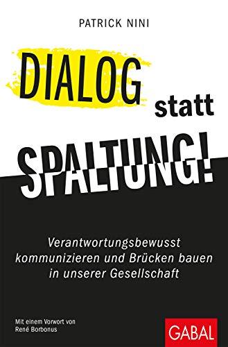 Dialog statt Spaltung!: Verantwortungsbewusst kommunizieren und Brücken bauen in unserer Gesellschaft (Dein Erfolg)