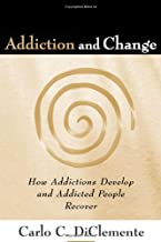 Addiction and Change, First Edition: How Addictions Develop and Addicted People Recover (The Guilford Substance Abuse Series)