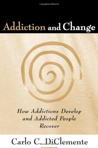 Addiction and Change, First Edition: How Addictions...