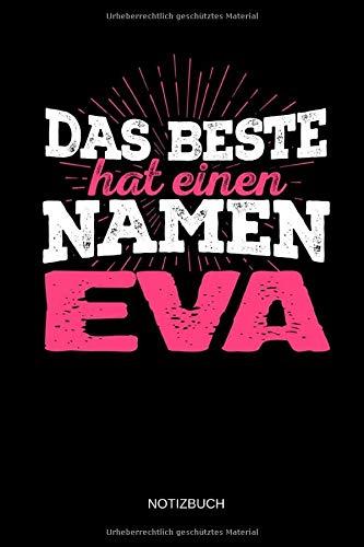 Das Beste hat einen Namen - Eva: Eva - Lustiges Frauen Namen Notizbuch (liniert). Tolle Muttertag, Namenstag, Weihnachts & Geburtstags Geschenk Idee.