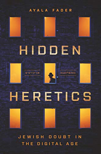 Hidden Heretics: Jewish Doubt in the Digital Age (Princeton Studies in Culture and Technology Book 27) (English Edition)