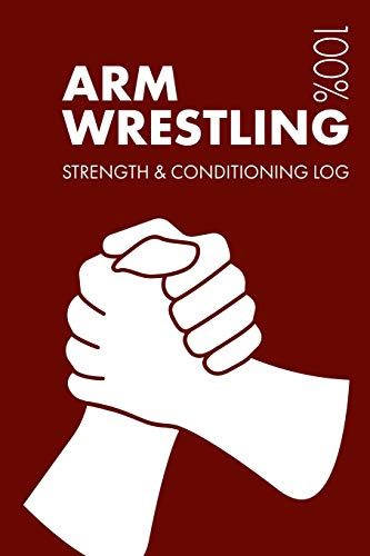 Arm Wrestling Strength and Conditioning Log: Daily Arm Wrestling Training Workout Journal and Fitness Diary For Skier and Coach - Notebook