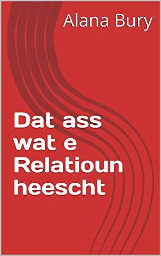 Dat ass wat e Relatioun heescht (Luxembourgish Edition)