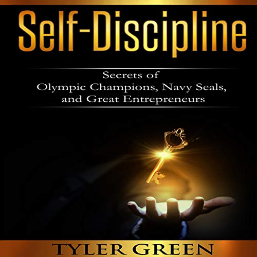 Self-Discipline: Secrets of Olympic Champions, Navy Seals, and Great Entrepreneurs cover art