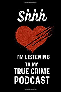 Shhh I'm Listening To My True Crime Podcast: True Crime Gifts For Women Or Serial Killer Fans Lined Journal For Murderino