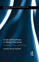 Food and Foodways in African Narratives: Community, Culture, and Heritage (Routledge Interdisciplinary Perspectives on Literature)