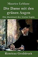 Die Dame mit den gruenen Augen (Grossdruck): Ein Abenteuer des Arsène Lupin
