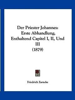 Der Priester Johannes: Erste Abhandlung, Enthaltend Capitel I, II, Und III (1879)