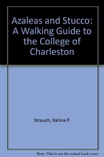 Azaleas and Stucco: A Walking Guide to the College of Charleston