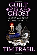 Guilt Is a Ghost: A Vera Van Slyke Ghostly Mystery: 2