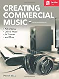 Creating Commercial Music: Advertising * Library Music * TV Themes * and More