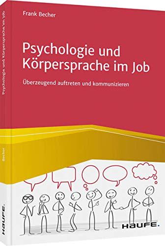 Psychologie und Körpersprache im Job: Überzeugend auftreten und kommunizieren (Haufe Fachbuch)