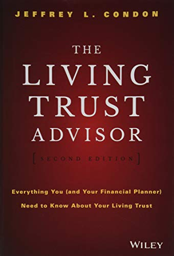 Compare Textbook Prices for The Living Trust Advisor: Everything You and Your Financial Planner Need to Know about Your Living Trust 2 Edition ISBN 9781119073949 by Condon, Jeffrey L.