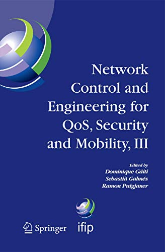 Network Control and Engineering for QOS, Security and Mobility, III: IFIP TC6 / WG6.2, 6.6, 6.7 and 6.8. Third International Conference on Network ... and Communication Technology, Band 165)
