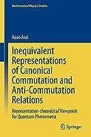 Inequivalent Representations of Canonical Commutation and Anti-Commutation Relations: Representation-theoretical Viewpoint for Quantum Phenomena (Mathematical Physics Studies)