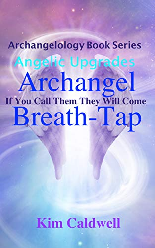 Archangelology, Archangel, Breath-Tap: If You Call Them They Will Come (Archangelology Book Series 17) (English Edition)