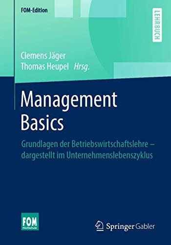 Management Basics: Grundlagen der Betriebswirtschaftslehre – dargestellt im Unternehmenslebenszyklus (FOM-Edition)