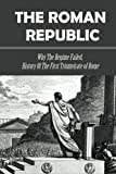 The Roman Republic: Why The Regime Failed, History Of The First Triumvirate of Rome: Roman Republic Vs Roman Empire