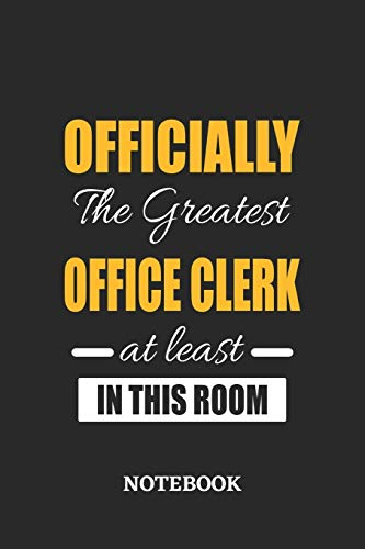 Officially the Greatest Office Clerk at least in this room Notebook: 6x9 inches - 110 blank numbered pages • Perfect Office Job Utility • Gift, Present Idea