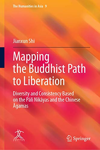 Mapping the Buddhist Path to Liberation: Diversity and Consistency Based on the Pāli Nikāyas and the Chinese Āgamas (The Humanities in Asia Book 9) (English Edition)