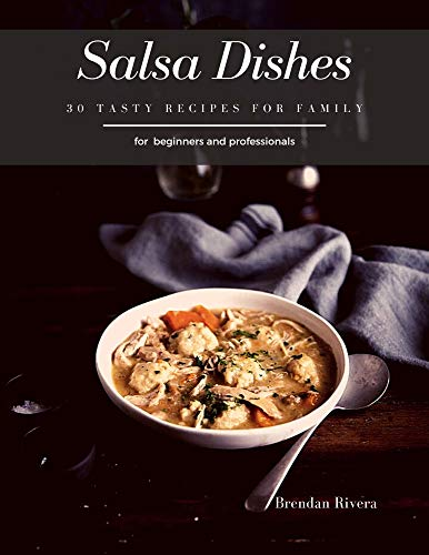 Salsa Dishes: 30 Tasty recipes for Family (English Edition)