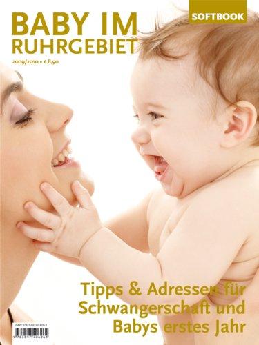 Baby im Ruhrgebiet 2009/2010. Tipps & Adressen für Schwangerschaft und Babys erstes Jahr