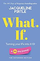 What. If. - Turning your IFs into it IS: A 90 day journal - The Extended Edition (Life-Changing Journals)