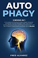 Autophagy: 2 Books in1: A Complete and Practical Guide to Master Metabolic Autophagy and Start Ketogenic Diet, Intermittent Fasting, Body purification and Enhance Metabolism with Tips to Reduce Inflammations and Body Aging. (Part 1 and 2)