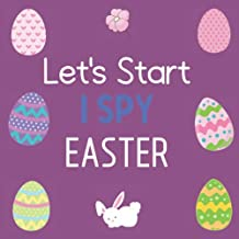 Let's Start I Spy Easter: Perfect Game Book for 2-5 Year Old's (Easter Day Activity Book) Fun & Interactive Picture Book for Preschoolers & Toddlers