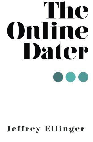 The Online Dater by Jeffrey Ellinger (2015-07-25)