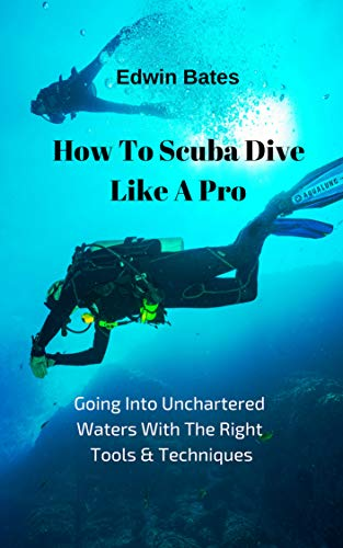 How To Scuba Dive Like A Pro:: Going...